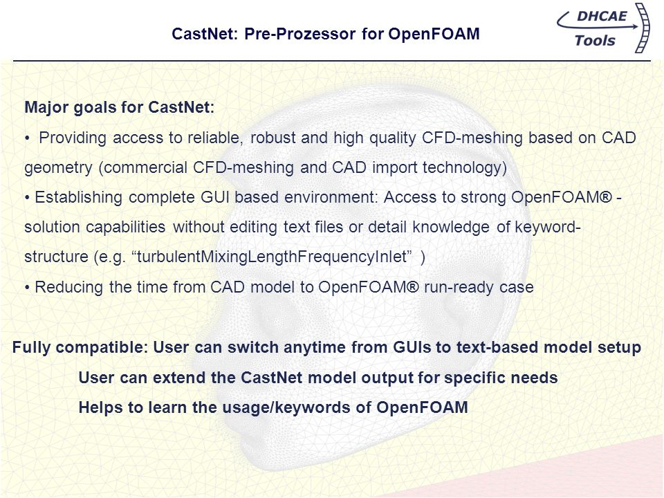CastNet: Pre-Prozessor for OpenFOAM Major goals for CastNet: Providing access to reliable, robust and high quality CFD-meshing based on CAD geometry (