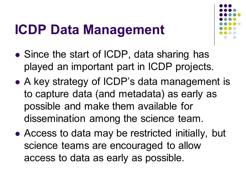 ICDP Data Management Since the start of ICDP, data sharing has played an important part in ICDP projects. A key strategy of ICDPs data management is t