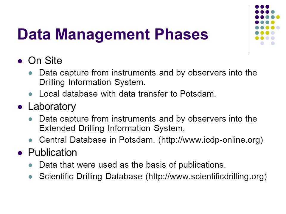 Data Management Phases On Site Data capture from instruments and by observers into the Drilling Information System.