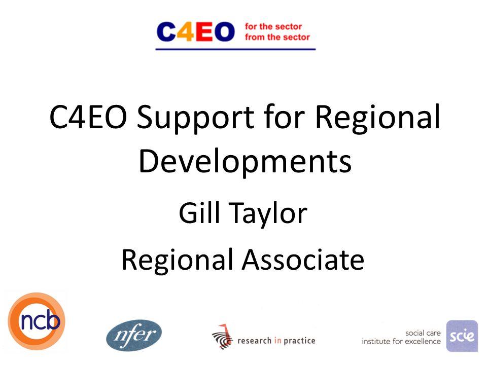 C4EO Support for Regional Developments Gill Taylor Regional Associate 1