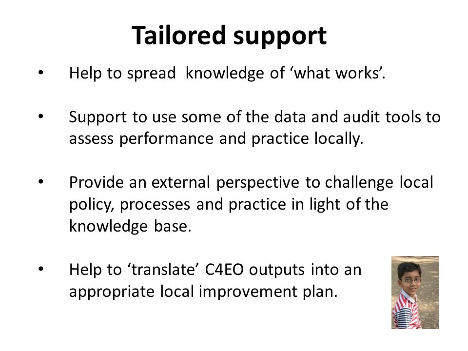 Tailored support Help to spread knowledge of what works.