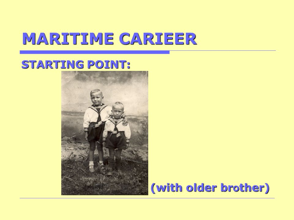 MARITIME CARIEER STARTING POINT: (with older br o ther)