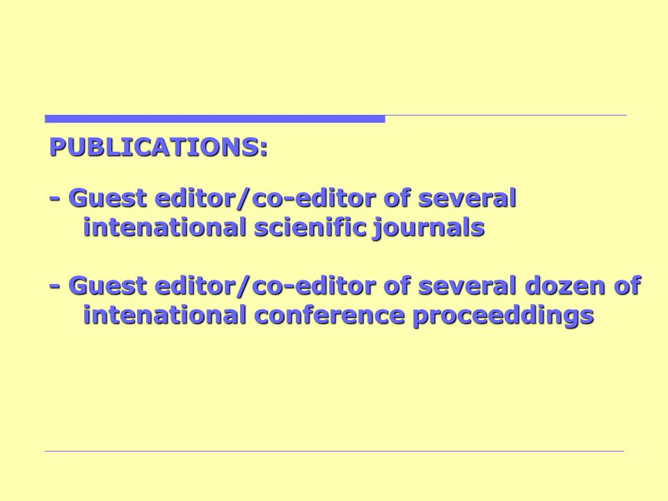 PUBLICATIONS: - Guest editor/co-editor of several intenational scienific journals - Guest editor/co-editor of several dozen of intenational conference