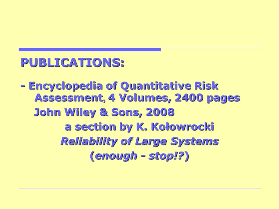 PUBLICATIONS: - Encyclopedia of Quantitative Risk Assessment, 4 Volumes, 2400 pages John Wiley & Sons, 2008 John Wiley & Sons, 2008 a section by K. Ko