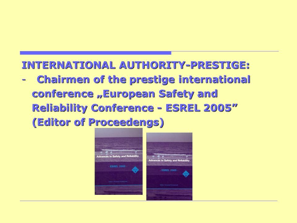 INTERNATIONAL AUTHORITY-PRESTIGE: -Chairmen of the prestige international conference European Safety and conference European Safety and Reliability Co