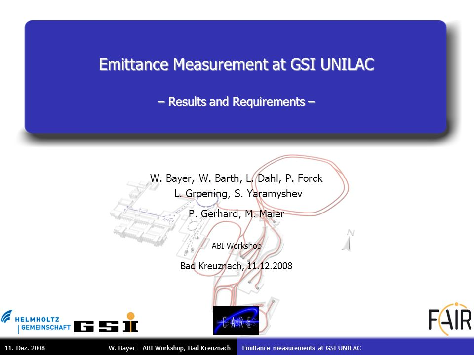 W. Bayer – ABI Workshop, Bad KreuznachEmittance measurements at GSI UNILAC11. Dez. 2008 Emittance Measurement at GSI UNILAC – Results and Requirements