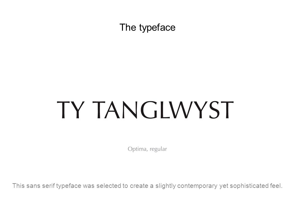 The typeface This sans serif typeface was selected to create a slightly contemporary yet sophisticated feel.