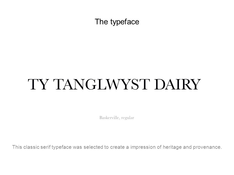 The typeface This classic serif typeface was selected to create a impression of heritage and provenance.