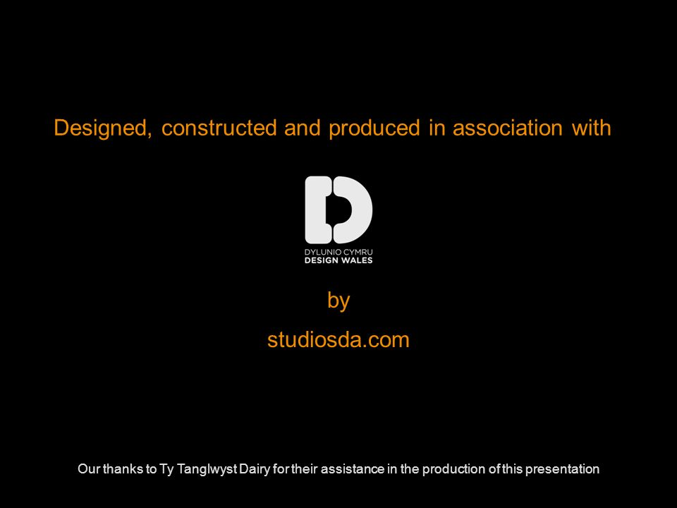 studiosda.com Designed, constructed and produced in association with by Our thanks to Ty Tanglwyst Dairy for their assistance in the production of thi