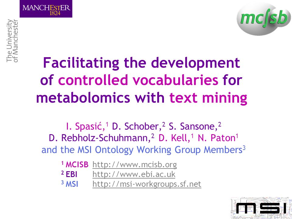 Facilitating the development of controlled vocabularies for metabolomics with text mining I. Spasić, 1 D. Schober, 2 S. Sansone, 2 D. Rebholz-Schuhman