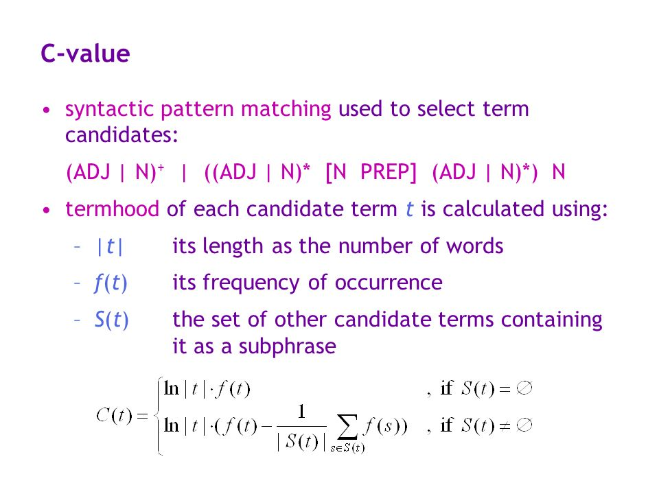 C-value syntactic pattern matching used to select term candidates: (ADJ | N) + | ((ADJ | N)* [N PREP] (ADJ | N)*) N termhood of each candidate term t