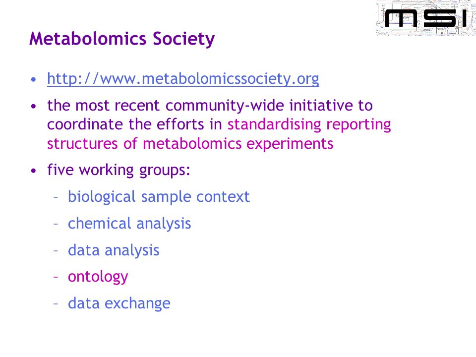 Metabolomics Society http://www.metabolomicssociety.org the most recent community-wide initiative to coordinate the efforts in standardising reporting
