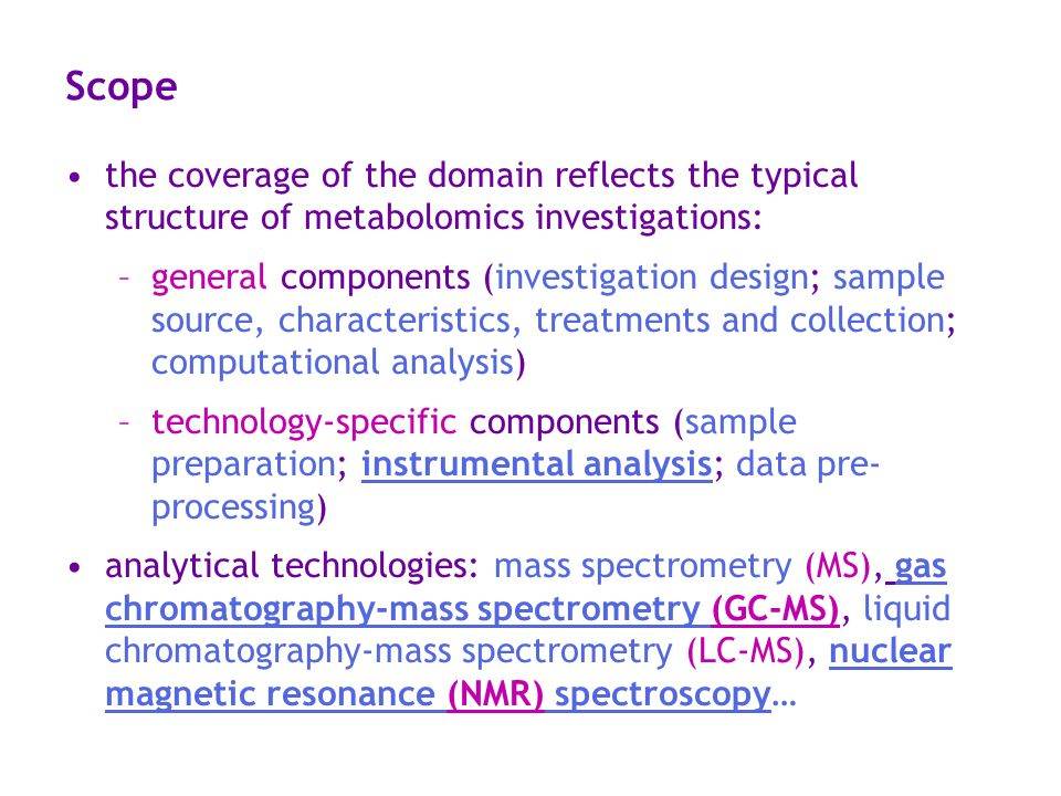 Scope the coverage of the domain reflects the typical structure of metabolomics investigations: –general components (investigation design; sample sour