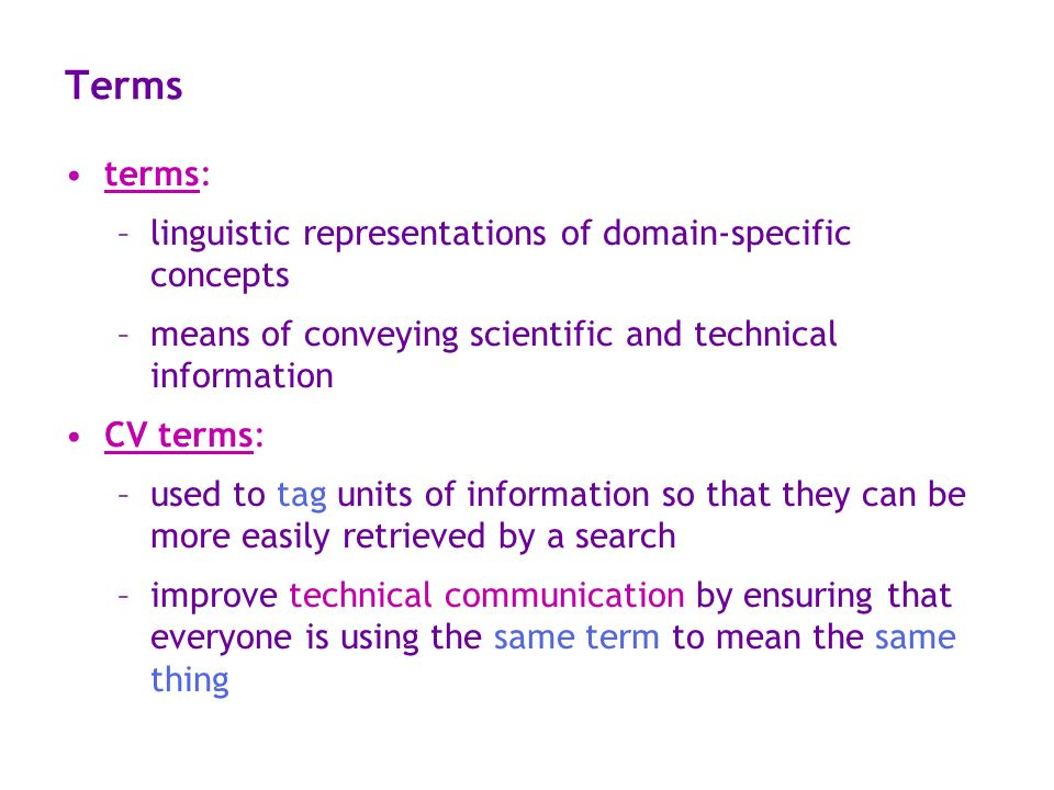 Terms terms: –linguistic representations of domain-specific concepts –means of conveying scientific and technical information CV terms: –used to tag u