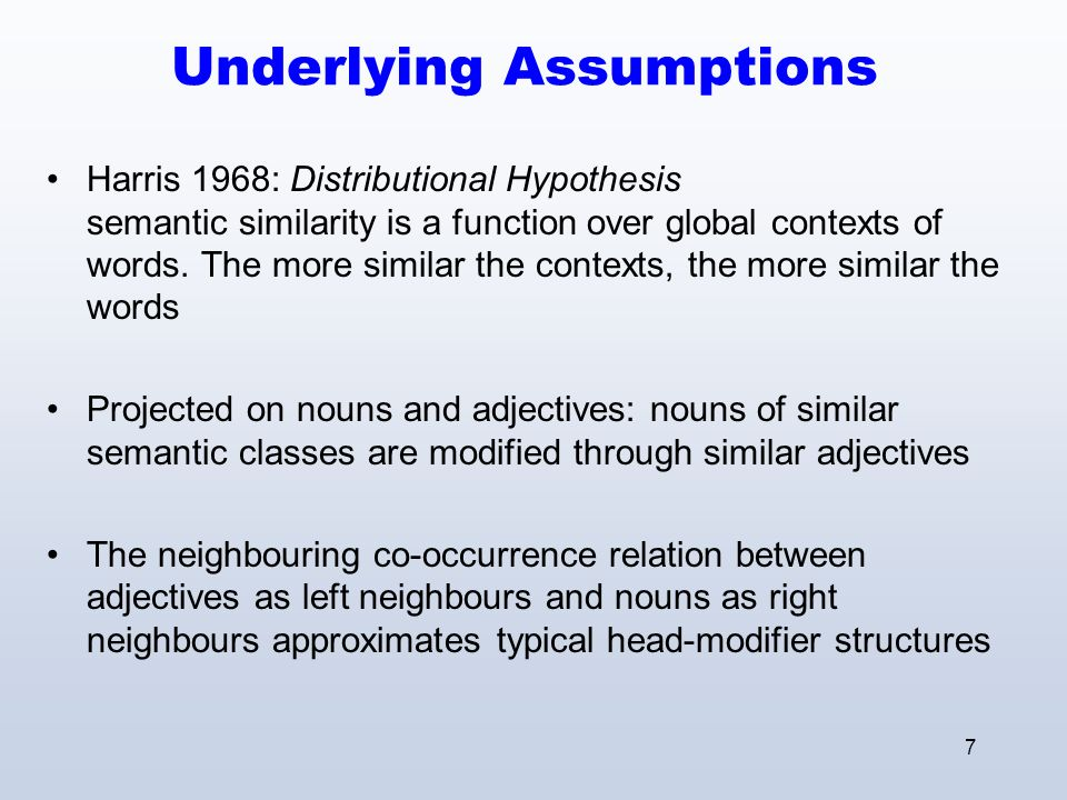 7 Underlying Assumptions Harris 1968: Distributional Hypothesis semantic similarity is a function over global contexts of words.