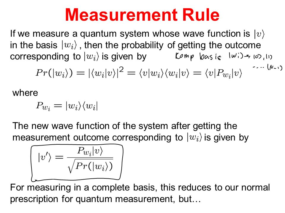 Measurement Rule If we measure a quantum system whose wave function is in the basis, then the probability of getting the outcome corresponding to is g
