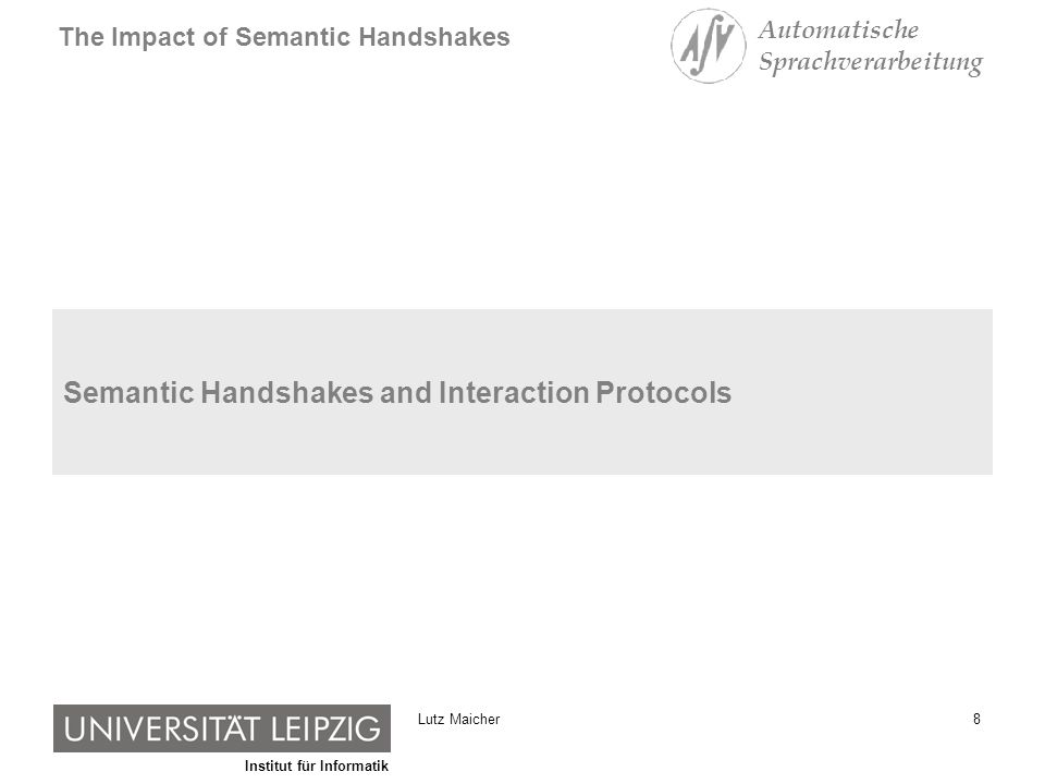 Institut für Informatik The Impact of Semantic Handshakes Automatische Sprachverarbeitung 9Lutz Maicher Semantic Handshake [subject identifier] {ns1:LutzMaicher, ns2:MaicherLutz} A [subject identifier] {ns2:MaicherLutz} B equality holds (according TMDM) C [subject identifier] {ns1:LutzMaicher, ns2:MaicherLutz} merging (according TMDM) The author of A has decided that both terms can be used to indicate Lutz Maicher
