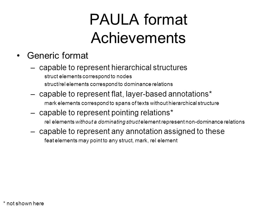 PAULA format Achievements Generic format –capable to represent hierarchical structures struct elements correspond to nodes struct/rel elements corresp