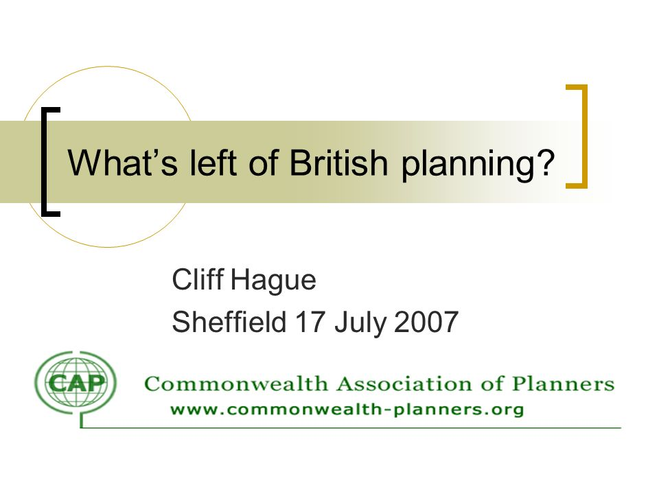 Whats left of British planning? Cliff Hague Sheffield 17 July 2007