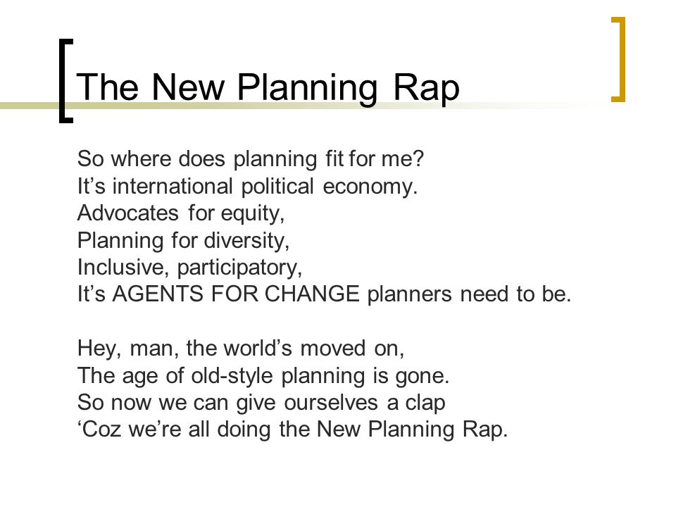 The New Planning Rap So where does planning fit for me? Its international political economy. Advocates for equity, Planning for diversity, Inclusive,