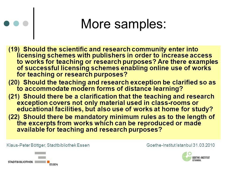 More samples: Klaus-Peter Böttger, Stadtbibliothek Essen Goethe-Institut Istanbul (19) Should the scientific and research community enter into licensing schemes with publishers in order to increase access to works for teaching or research purposes.