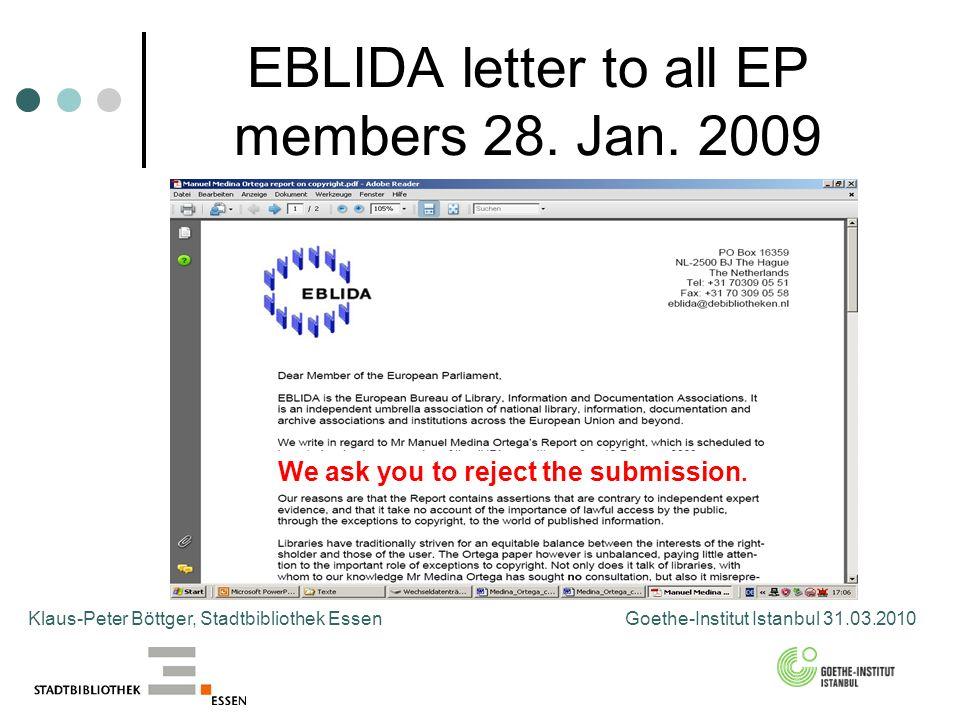 EBLIDA letter to all EP members 28. Jan. 2009 Klaus-Peter Böttger, Stadtbibliothek Essen Goethe-Institut Istanbul 31.03.2010 We ask you to reject the