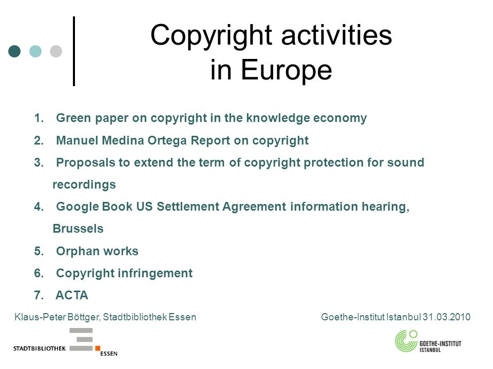 Copyright challenges in Europe Klaus-Peter Böttger, Stadtbibliothek Essen Goethe-Institut Istanbul 31.03.2010 1.