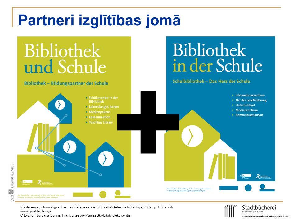 Konference Informācijpratības veicināšana skolas bibliotēkā Gētes institūtā Rīgā, 2009. gada 7. aprīlī www.goehte.de/riga © Eva fon Jordana-Bonina, Fr