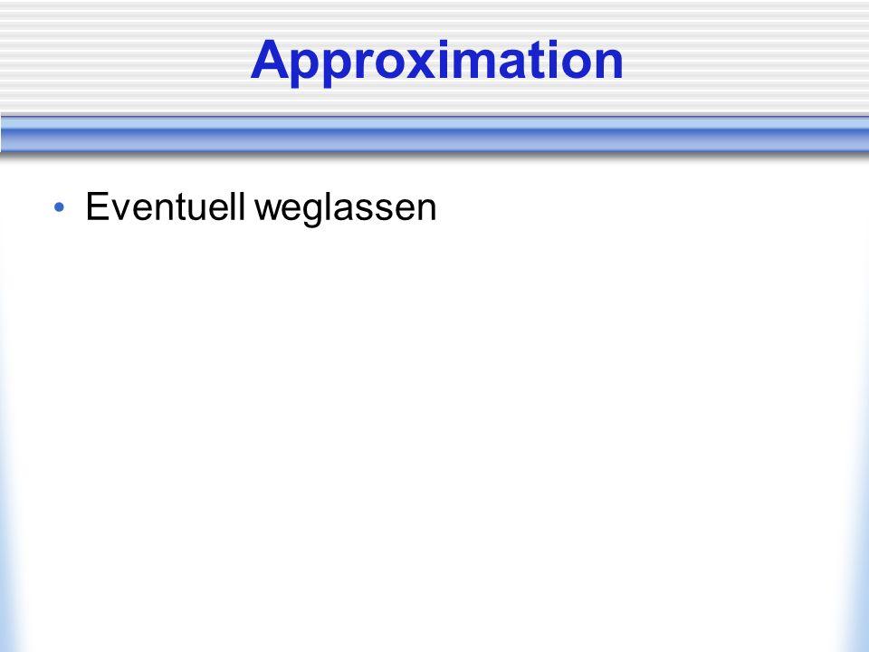 Approximation Eventuell weglassen