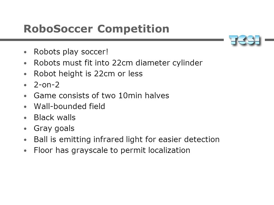 RoboSoccer Competition Robots play soccer.