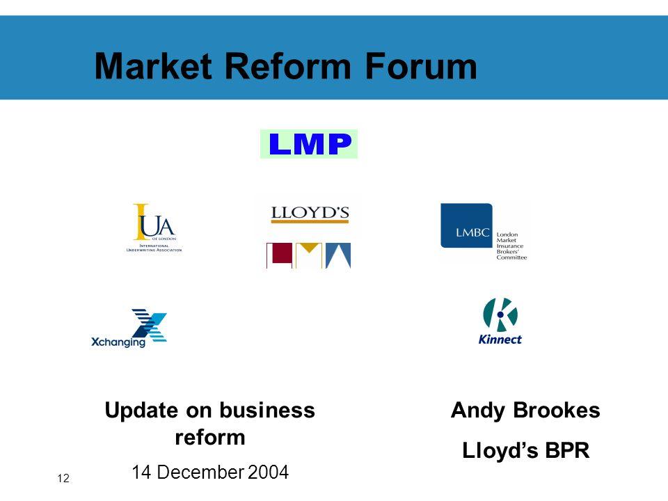 12 Market Reform Forum Update on business reform 14 December 2004 Andy Brookes Lloyds BPR