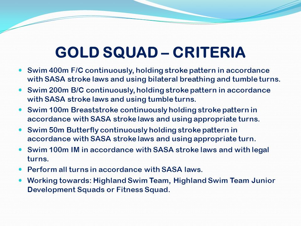 GOLD SQUAD – CRITERIA Swim 400m F/C continuously, holding stroke pattern in accordance with SASA stroke laws and using bilateral breathing and tumble