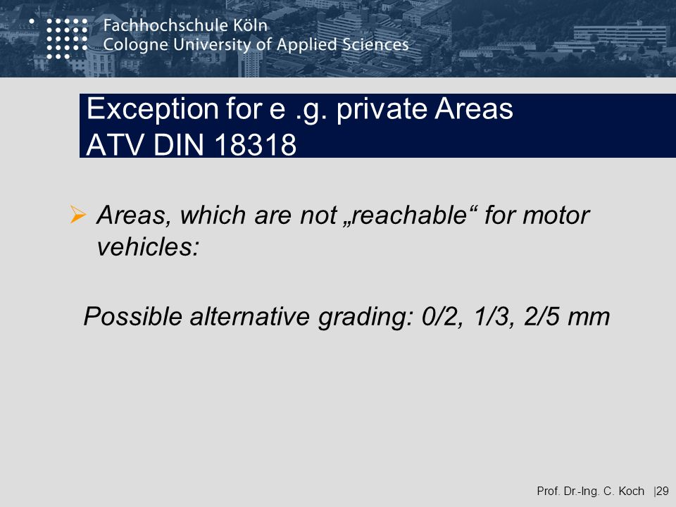Exception for e.g. private Areas ATV DIN 18318 Areas, which are not reachable for motor vehicles: Possible alternative grading: 0/2, 1/3, 2/5 mm Prof.