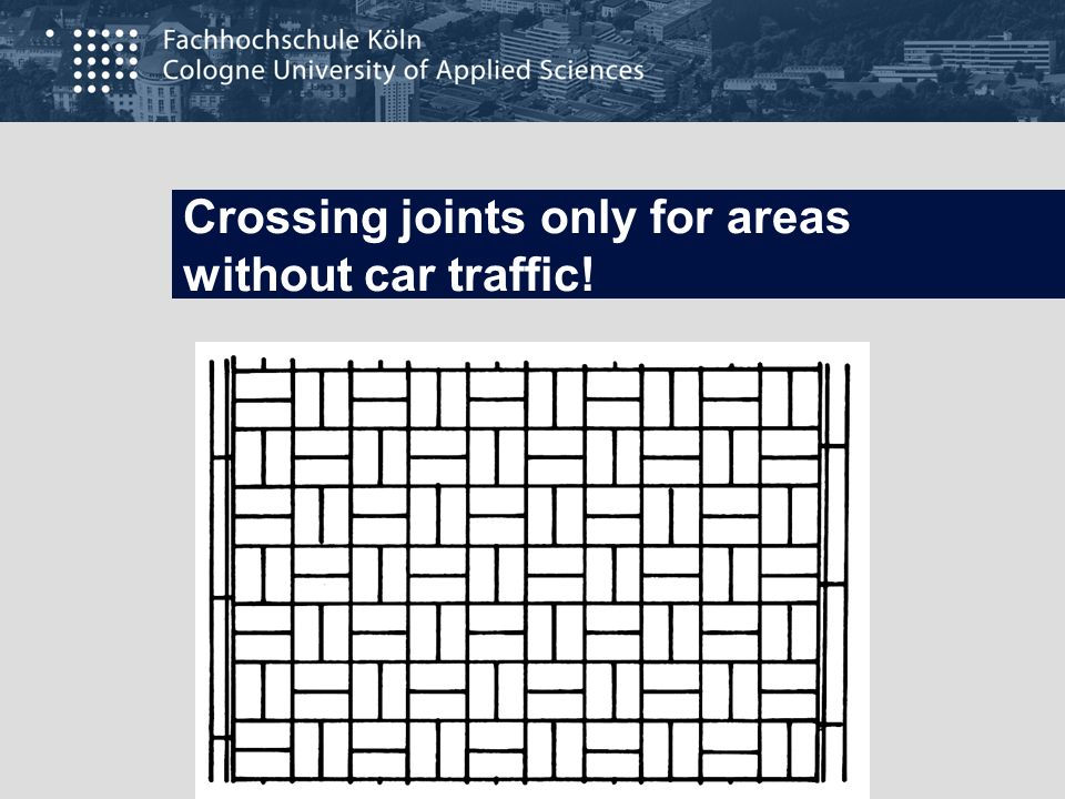 Crossing joints only for areas without car traffic!