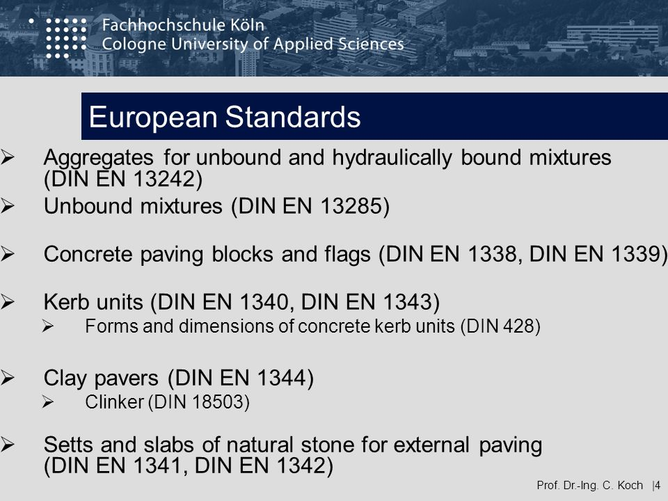 European Standards Prof. Dr.-Ing. C. Koch |4 Aggregates for unbound and hydraulically bound mixtures (DIN EN 13242) Unbound mixtures (DIN EN 13285) Co