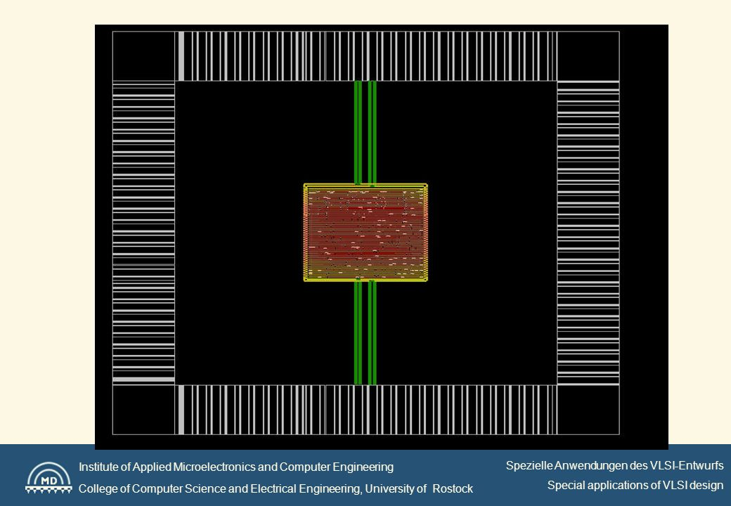 Institute of Applied Microelectronics and Computer Engineering College of Computer Science and Electrical Engineering, University of Rostock Spezielle Anwendungen des VLSI-Entwurfs Special applications of VLSI design