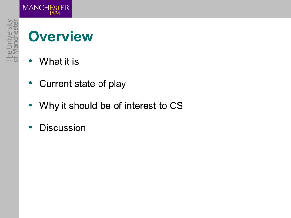 Overview What it is Current state of play Why it should be of interest to CS Discussion
