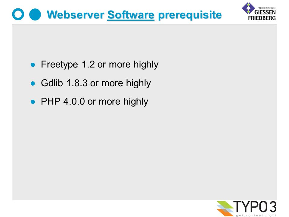 Webserver Software prerequisite l Freetype 1.2 or more highly l Gdlib 1.8.3 or more highly l PHP 4.0.0 or more highly