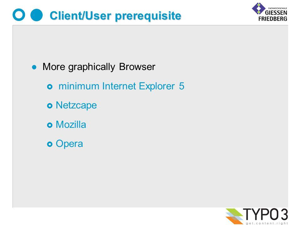 Client/User prerequisite l More graphically Browser minimum Internet Explorer 5 Netzcape Mozilla Opera