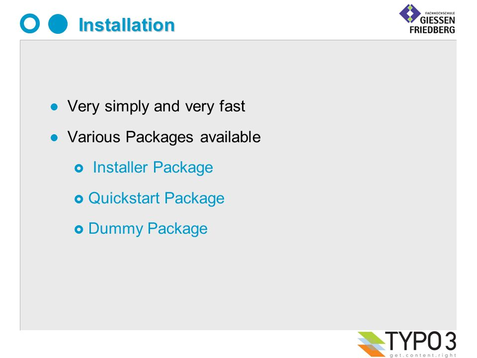 Installation l Very simply and very fast l Various Packages available Installer Package Quickstart Package Dummy Package