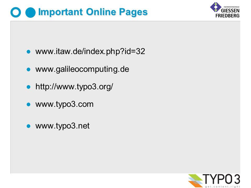 Important Online Pages l www.itaw.de/index.php id=32 l www.galileocomputing.de l http://www.typo3.org/ l www.typo3.com l www.typo3.net