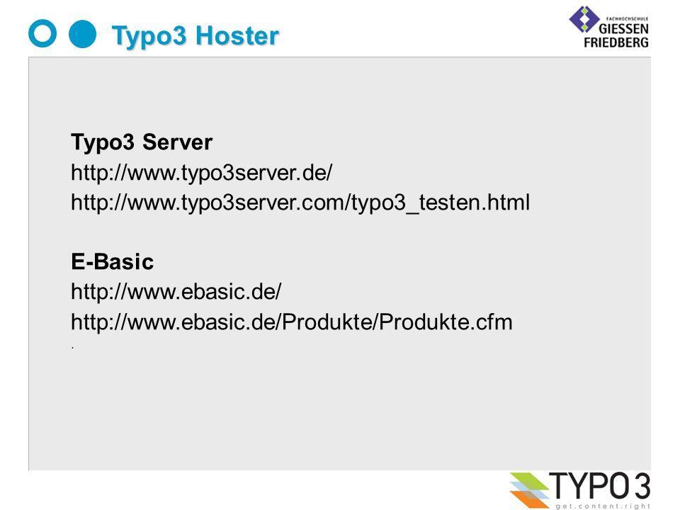 Typo3 Hoster Typo3 Server http://www.typo3server.de/ http://www.typo3server.com/typo3_testen.html E-Basic http://www.ebasic.de/ http://www.ebasic.de/Produkte/Produkte.cfm.