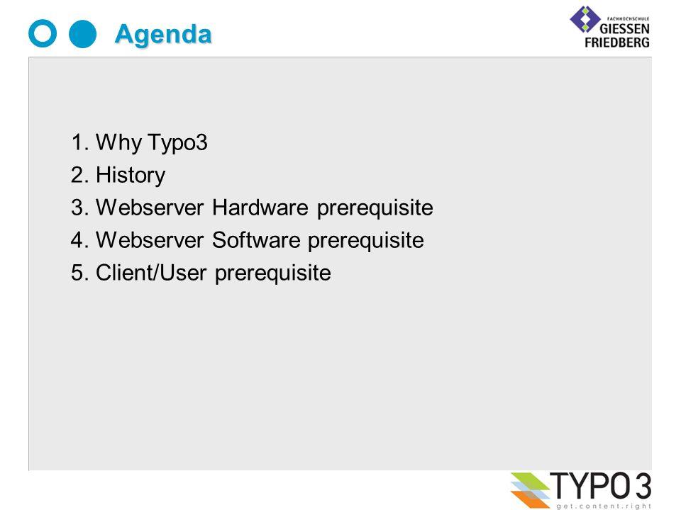 Agenda 1. Why Typo3 2. History 3. Webserver Hardware prerequisite 4.