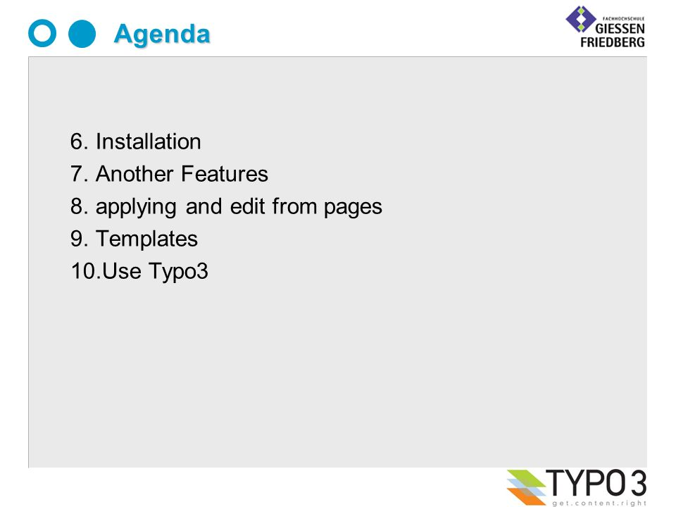 Agenda 6.Installation 7.Another Features 8.applying and edit from pages 9.Templates 10.Use Typo3