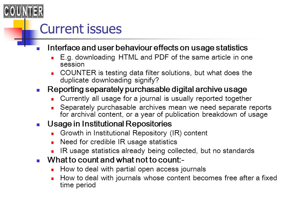 Current issue: data filter solutions to interface effects on COUNTER usage data Objectives Development of a data filter that would dampen or compensate for the inflationary effects of certain vendor interface configurations Assessment of current vendor practice regarding implementation of unique article identifiers (UAIs) Proposal for implementation of a new data filter by COUNTER