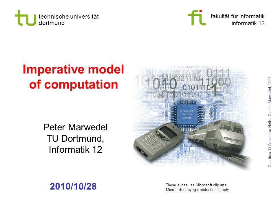 fakultät für informatik informatik 12 technische universität dortmund Imperative model of computation Peter Marwedel TU Dortmund, Informatik 12 Graphi