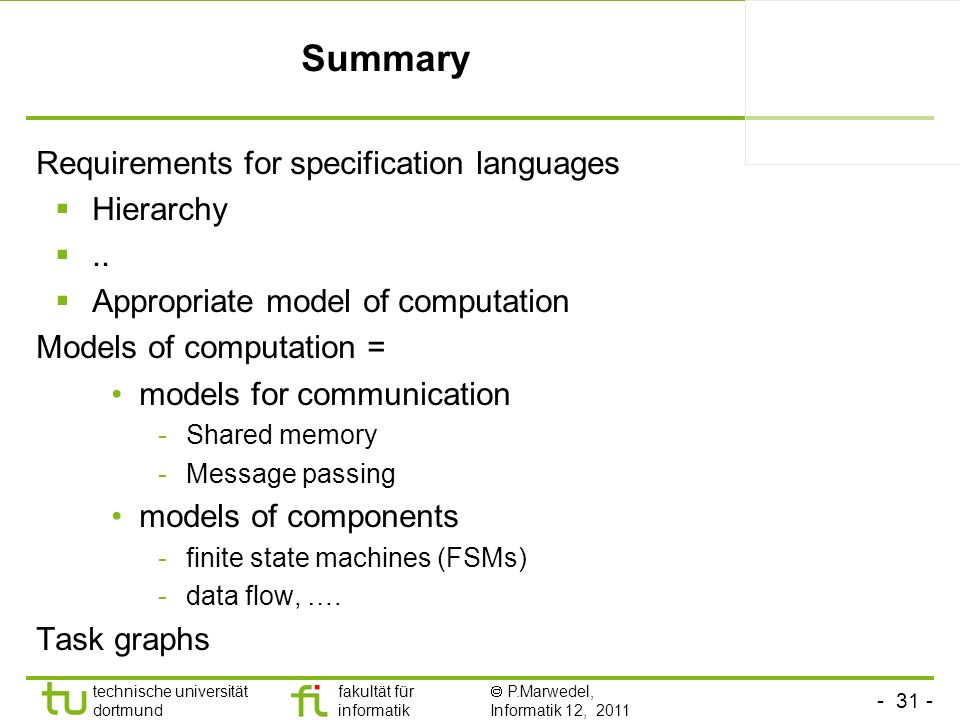 - 31 - technische universität dortmund fakultät für informatik P.Marwedel, Informatik 12, 2011 Summary Requirements for specification languages Hierarchy..