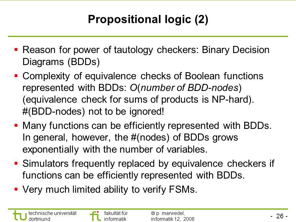 - 26 - technische universität dortmund fakultät für informatik p. marwedel, informatik 12, 2008 Propositional logic (2) Reason for power of tautology
