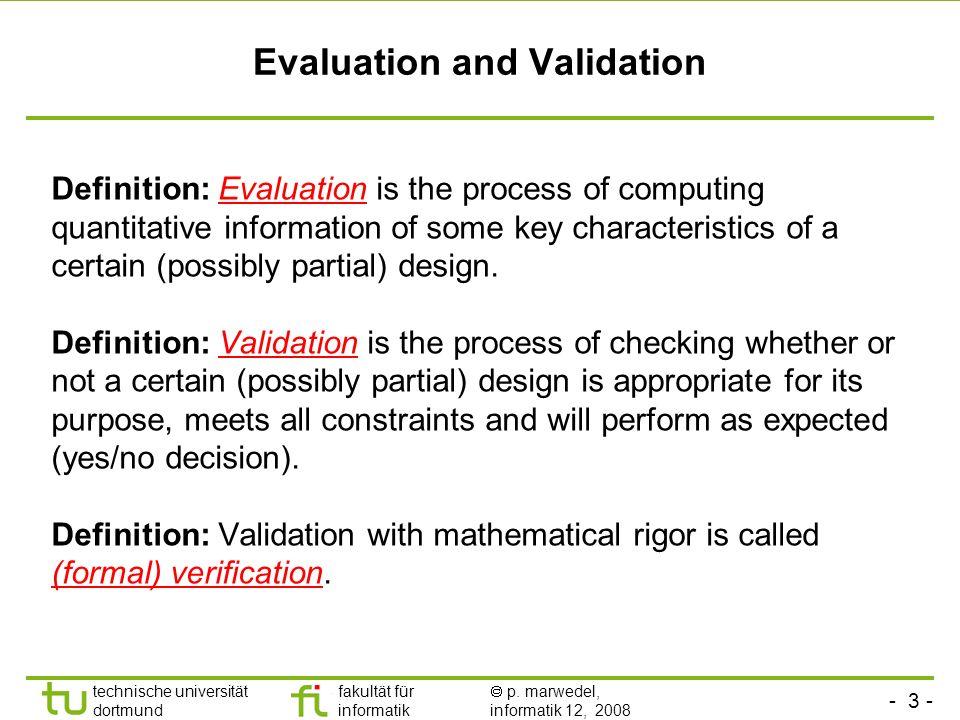 - 3 - technische universität dortmund fakultät für informatik p. marwedel, informatik 12, 2008 Evaluation and Validation Definition: Evaluation is the