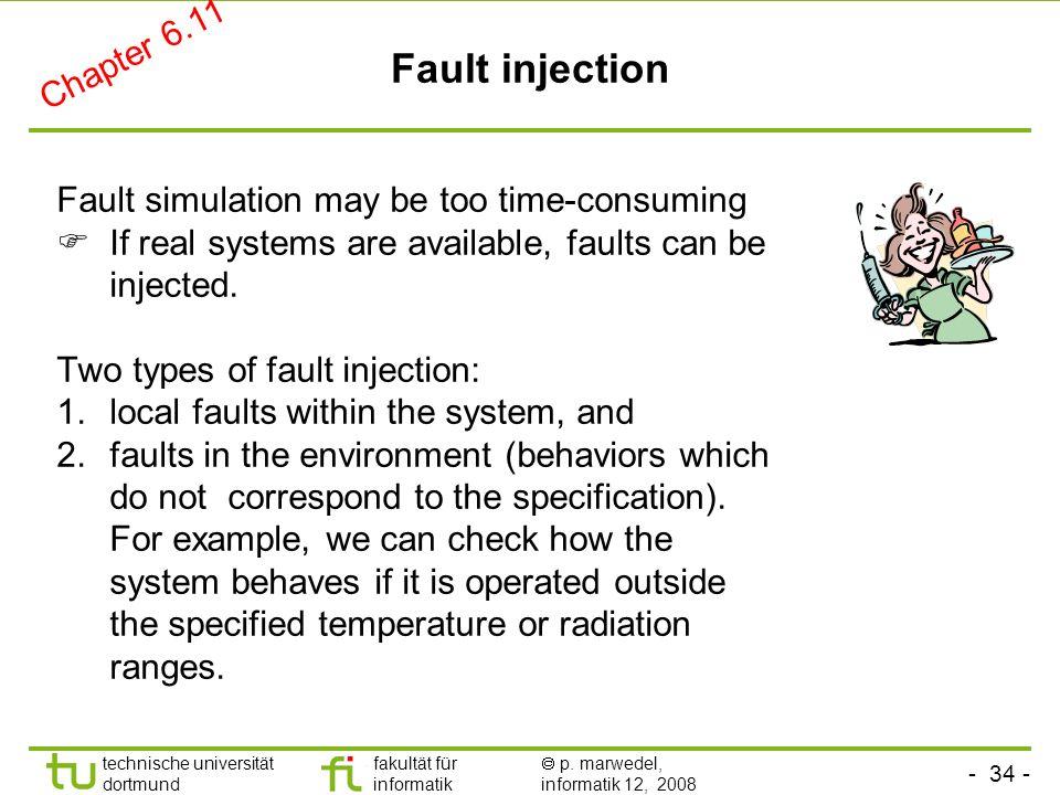 - 34 - technische universität dortmund fakultät für informatik p. marwedel, informatik 12, 2008 Fault injection Fault simulation may be too time-consu
